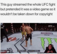 God, Taken, and Ufc: This guy streamed the whole UFC fight  but pretended it was a video game so it  wouldn't be taken down for copyright  UFCTV  346  0:05 ll What a god😤 via /r/wholesomememes https://ift.tt/2OASDgw