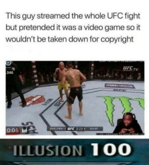 Anaconda, Funny, and God: This guy streamed the whole UFC fight  but pretended it was a video game so it  wouldn't be taken down for copyright  UFCTV  346  0:05 l  ILLUSION 100 God of Mischief via /r/funny https://ift.tt/2C0SteV