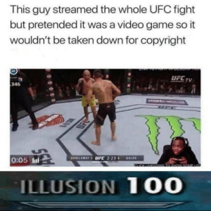 Legendary illusionist: This guy streamed the whole UFC fight  but pretended it was a video game so it  wouldn't be taken down for copyright  UFCTV  346  0:05 ll  ILLUSION 1 00 Legendary illusionist