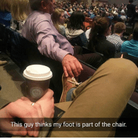 Bahahaha 😂 😂 😂 (u-mickdollarsign) | follow @fuckersbelike for more: This guy thinks my foot is part of the chair. Bahahaha 😂 😂 😂 (u-mickdollarsign) | follow @fuckersbelike for more