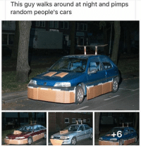 Bruh, Cars, and Funny: This guy walks around at night and pimps  random people's cars Free of charge 🙌🏾 funmemes100 funnymemes funnyshit instadaily instaday daily posts funny fun lmao jokes bruh car cardboard thug life rofl nochill savage girl girls boy boys men women lol lolz follow followme follow for more funny content 💯 @funmemes100