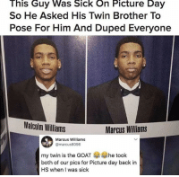 duped: This Guy Was Sick On Picture Day  So He Asked His Twin Brother To  Pose For Him And Duped Everyone  Malcolm Williams  Marcus Williams  Marcus Williams  @marcus6096  my twin is the GOAT he took  both of our pics for Picture day back in  HS when I was siclk