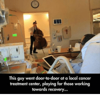 Love, Memes, and Cancer: This guy went door-to-door at a local cancer  treatment center, playing for those working  towards recovery Hope and love are powerful forces 💞