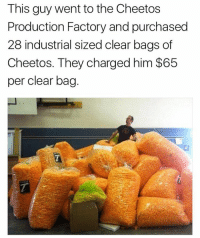 Memes, 🤖, and Clear: This guy went to the Cheetos  Production Factory and purchased  28 industrial sized clear bags of  Cheetos. They charged him $65  per clear bag Mf spent nearly $2000 on cheetos... he's the one they warn us about in math problems