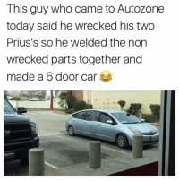 Absolute madman: This guy who came to AutoZone  today said he wrecked his two  Prius's so he welded the non  wrecked parts together and  made a 6 door car Absolute madman