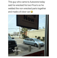 O SHIT DIS COOL: This guy who came to Autozone today  said he wrecked his two Prius's so he  welded the non wrecked parts together  and made a 6 door car  Autozone comlare  gods penis O SHIT DIS COOL