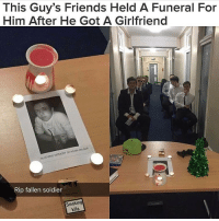 Memes, 🤖, and Fallen: This Guy's Friends Held A Funeral For  Him After He Got A Girlfriend  of ADAM  MUNER  IN LOVING  MEMORY  Rip fallen soldier  Smoking  kills Yikes!!!!