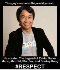 #Respect: This guy's name is Shigeru Miyamoto.  He created The Legend of Zelda, Super  Mario, Metroid, Star Fox, and Donkey Kong.  #Respect
