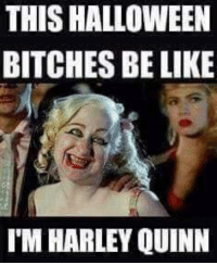 THIS HALLOWEEN  BITCHES BE LIKE  IM HARLEY QUINN