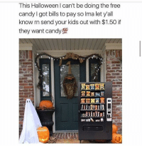 Candy, Halloween, and Savage: This Halloween I can't be doing the free  candy l got bills to pay so lma let y'all  know rn send your kids out with $1.50 if  they want candy Savage 💀 #WSHH
