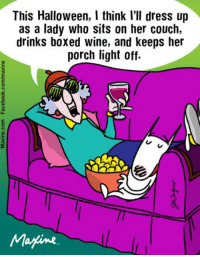 Boxing, Dank, and Drinking: This Halloween, I think I'll dress up  as a lady who sits on her couch,  drinks boxed wine, and keeps her  porch light off.  Marine This Halloween, I think I'll dress up as a lady who sits on her couch, drinks boxed wine, and keeps her porch light off.