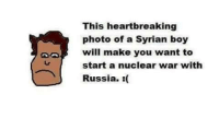 From Left Patriotic Memes.: This heartbreaking  photo of a Syrian boy  will make you want to  start a nuclear war with  Russia. From Left Patriotic Memes.