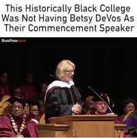 College, Lmao, and Memes: This Historically Black College  Was Not Having Betsy DeVos As  Their Commencement Speaker  BuzzFeeD they DID that lmao
