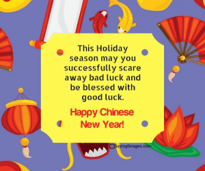 Happy Chinese New Year Quotes, Wishes, Images, Greetings & Cards #sayingimages #happychinesenewyear #chinesenewyear #chinesenewyearquotes #chinesenewyearwishes #chinesenewyeargreetings #chinesenewyearcards: This Holiday  Season may you  successfully scare  away bad luck and  be blessed with  good luck.  Happy Chinese  I New Year!  Sayingimages.com Happy Chinese New Year Quotes, Wishes, Images, Greetings & Cards #sayingimages #happychinesenewyear #chinesenewyear #chinesenewyearquotes #chinesenewyearwishes #chinesenewyeargreetings #chinesenewyearcards