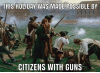 Happy Independence Day!: THIS HOLIDAY WAS MADE POSSIBLE BY  CITIZENS WITH GUNS Happy Independence Day!