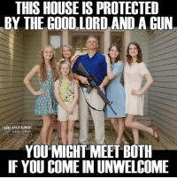 Memes, Good, and House: THIS HOUSE IS PROTECTED  BY THE GOOD LORD AND A GUN  DEFEND  YOU MIGHT MEET BOTH  IF YOU COME IN UNWELCOME