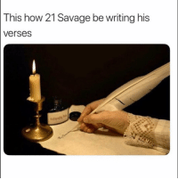 This how 21 Savage be writing his  verses