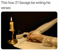 England, Savage, and Dank Memes: This how 21 Savage be writing his  verses His birth certificate has been found and confirms he's really from England  That's mad bruv. He's been taking the piss 😠