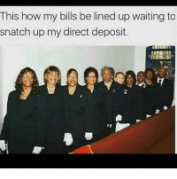 Memes, Waiting..., and Bills: This how my bills be lined up waiting to  snatch up my direct deposit. 👀👀😩😢😢😂😂😂😂✔