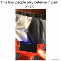 Be Like, Memes, and Nba: This how people play defense in park  on 2K  @NBAMEMES NBA 2k players be like... 🤦‍♂️  (Via ImDelo2x/Twitter) https://t.co/azs7tzuWWW