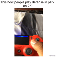Be Like, Nba, and Twitter: This how people play defense in park  on 2K  @NBAMEMES NBA 2k players be like... 🤦‍♂️  (Via ‪ImDelo2x‬/Twitter)