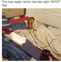 "Wyd, Text, and How: This how ready l be for that late night ""WYD?""  Text Gotta be ready 🤷‍♂️😂 https://t.co/IYVEngKbyS"
