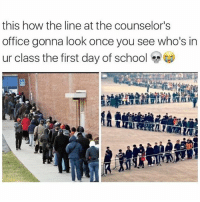 Friends, School, and True: this how the line at the counselor's  office gonna look once you see who's in  ur class the first day of school  e TRUE 😂💀💀 @funnyblack.s ➡️ TAG 5 FRIENDS ➡️ TURN ON POST NOTIFICATIONS