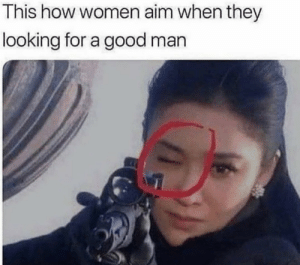 Too real. https://t.co/dI31nph3PL: This how women aim when they  looking for a good man Too real. https://t.co/dI31nph3PL