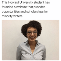 howard university: This Howard University student has  founded a website that provides  opportunities and scholarships for  minority writers