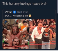 Bruh, Best, and Dank Memes: This hurt my feelings heavy brah  U'Ryan i @YG_Ayce  Bruh.... we getting old  GE 10 years ago these niggas were the best wrestlers 😤💯