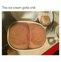 Chill, Funny, and Lol: This ice cream gotta chill  @BOYWITHNOJOB No pun intended lol 🍑🍑🍑