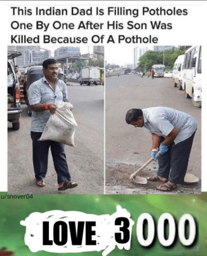 Dad, Dank, and Love: This Indian Dad Is Filling Potholes  One By One After His Son Was  Killed Because Of A Pothole  54  u/snover04  LOVE 3000 Love 3000 by snover04 MORE MEMES