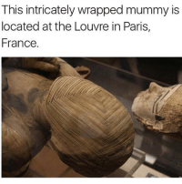 - Hope everyone has a great dayyyyyyy(: scarystories: This intricately wrapped mummy is  located at the Louvre in Paris,  France. - Hope everyone has a great dayyyyyyy(: scarystories
