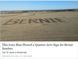 "earthdad:  i hope aliens see this and vote for him : This Iowa Man Plowed a Quarter-Acre Sign for Bernie  Sanders  The ""B"" alone is 60-feet tall.  ABCNEWS.GO.COM BY ABC NEWS earthdad:  i hope aliens see this and vote for him"