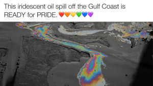 Pride, For, and Spill: This iridescent oil spill off the Gulf Coast is  READY for PRIDE.