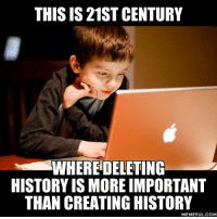 Dank, Incognito, and 🤖: THIS IS 21ST CENTURY  WHERE DELETING  HISTORY IS MORE IMPORTANT  THAN CREATING HISTORY  MEMEFUL.COM Incognito mode exists for a reason. http://9gag.com/gag/a1bpMKD?ref=fbpic