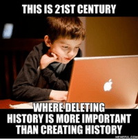 Memes, Incognito, and 🤖: THIS IS 21ST CENTURY  WHEREDELETING  HISTORY IS MORE IMPORTANT  THAN CREATING HISTORY  MEMEFUL COM Incognito mode exists for a reason. Follow @9gag @9gagmobile 9gag internethistory
