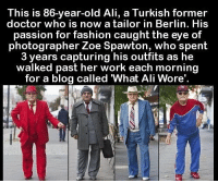 Ali, Doctor, and Fashion: This is 86-year-old Ali, a Turkish former  doctor who is now a tailor in Berlin. His  passion for fashion caught the eye of  photographer Zoe Spawton, who spent  3 years capturing his outfits as he  walked past her work each morning  for a blog called What Ali Wore'. https://t.co/6TWexYmSJ3
