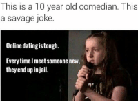 """<p>Online dating via /r/memes <a href=""""http://ift.tt/2znXNsH"""">http://ift.tt/2znXNsH</a></p>: This is a 10 year old comedian. This  a savage joke.  Online dating is tough.  Every timelmeet someone new,  they end up in jail. <p>Online dating via /r/memes <a href=""""http://ift.tt/2znXNsH"""">http://ift.tt/2znXNsH</a></p>"""