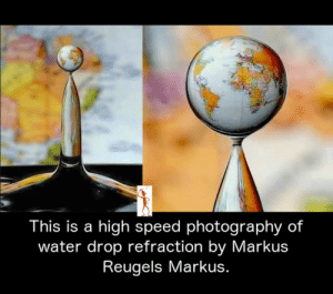 Memes, Photography, and Water: This is a high speed photography of  water drop refraction by Markus  Reugels Markus.