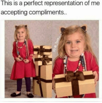 Love, Girl Memes, and Don: This is a perfect representation of me  accepting compliments.. I don't deserve it... I don't want it, but I'm gunna pretend I love it! ( @_taxo_ )