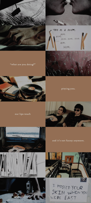 """Funny, Tumblr, and Blog: THIS IS A PoEM:  HIM  HIM  HIM. HIM. HIM  HIM  """"what are you doing?""""  pitying you.   our lips touch  and it's not funny anymore.  I MISSED YOUR  KIN WHEN YOU  WERE EAST thefalloutkid:  the heart rate of a mouse // i see him perfectly in the gentle light of dawn and can't look away."""