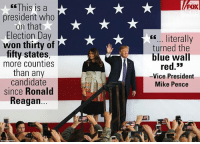 """Memes, Blue, and Trump: This is a  president who  on that  Election Day  won thirty of  fifty states  more counties  than any  candidate  since Ronald  Reagan...  FOX  """".. literally  turned the  blue wall  red.3>  -Vice President  Mike Pence It was one year ago this week since Donald J. Trump was elected President of the United States - and on """"Sunday Morning Futures,"""" Vice President Mike Pence reflected on that victory."""