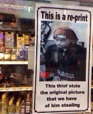 Stealing your own wanted poster: This is a re-print  This thief stole  the original picture  that we have  of him stealing Stealing your own wanted poster