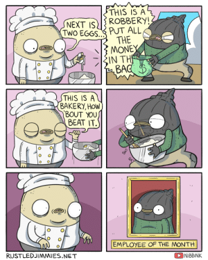 Can this be here? via /r/wholesomememes https://ift.tt/2YwG4f6: THIS IS A  ROBBERY!  PUT ALL  THE  MONEY  IN TH  BAG  NEXT IS  TWO EGGS..  THIS IS A  BAKERY, HOW  BOUT YOU  BEAT IT.  EMPLOYEE OF THE MONTH  RUSTLEDJIMMIES.NET  NIBBINK Can this be here? via /r/wholesomememes https://ift.tt/2YwG4f6