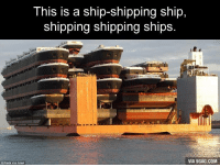Don't you just love the English language? 9GAG Mobile App: www.9gag.com/mobile?ref=9fbp  http://9gag.com/gag/aYw8pW2?ref=fbp: This is a ship-shipping ship,  shipping shipping ships.  VIA 9GAG.COM  Freek van Arkel Don't you just love the English language? 9GAG Mobile App: www.9gag.com/mobile?ref=9fbp  http://9gag.com/gag/aYw8pW2?ref=fbp