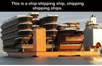Memes, 🤖, and Yo Dawg: This is a ship-shipping ship, shipping  shipping ships. Yo Dawg We Heard You Like Ships