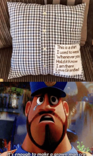 Dank, Love, and Memes: This is a shirt  I used to wea  Whenever you  Holdit know  I amthere  Love Grandad  it's enough to make a qrown man cry. *sad noises* by SedoSedi MORE MEMES
