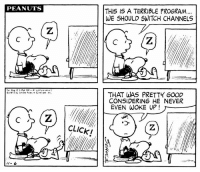 Click, Memes, and Good: THIS IS A TERRIBLE PROGRAM  WE SHOULD SWITCH CHANNELS  PEANUTS  THAT WAS PRETTY GOOD  CONSIDERING HE NEVER  EVEN WOKE UP  © 1973 b, Unted 'eat  S'ndrate Inc.  CLICK! This strip was originally published on November 6, 1973. 📺