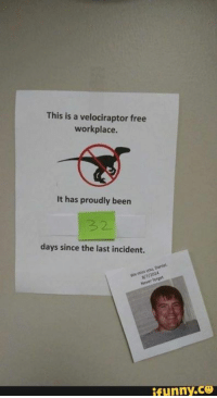Velociraptor: This is a velociraptor free  workplace.  It has proudly been  32  days since the last incident.  Daniel  funny CO